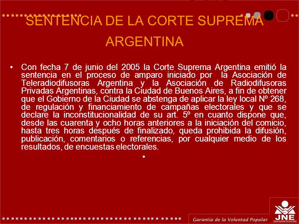 SENTENCIA DE LA CORTE SUPREMA ARGENTINA Con fecha 7 de junio del 2005 la Corte Suprema Argentina emitió la sentencia en el proceso de amparo iniciado por la Asociación de Teleradiodifusoras Argentina y la Asociación de Radiodifusoras Privadas Argentinas, contra la Ciudad de Buenos Aires, a fin de obtener que el Gobierno de la Ciudad se abstenga de aplicar la ley local Nº 268, de regulación y financiamiento de campañas electorales y que se declare la inconstitucionalidad de su art.
