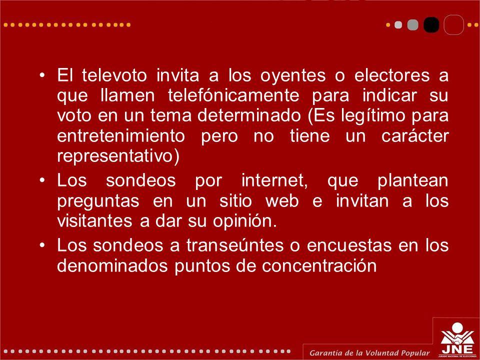El televoto invita a los oyentes o electores a que llamen telefónicamente para indicar su voto en un tema determinado (Es legítimo para entretenimiento pero no tiene un carácter representativo) Los sondeos por internet, que plantean preguntas en un sitio web e invitan a los visitantes a dar su opinión.