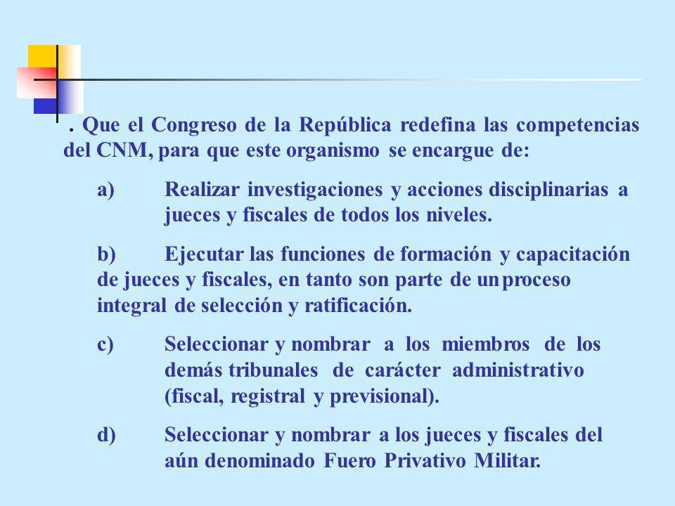 . Que el Congreso de la República redefina las competencias del CNM, para que este organismo se encargue de: a)Realizar investigaciones y acciones dis