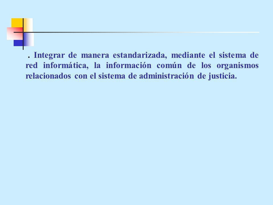 . Integrar de manera estandarizada, mediante el sistema de red informática, la información común de los organismos relacionados con el sistema de admi