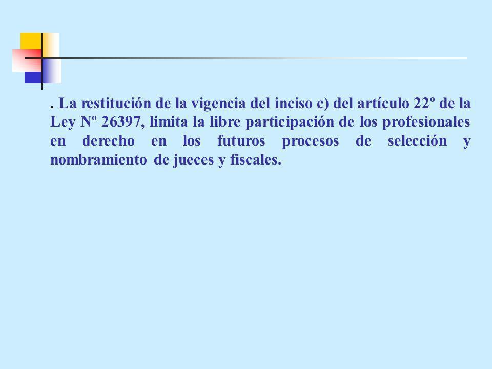 . La restitución de la vigencia del inciso c) del artículo 22º de la Ley Nº 26397, limita la libre participación de los profesionales en derecho en lo