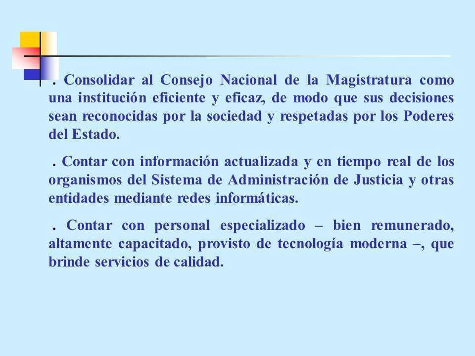 . Consolidar al Consejo Nacional de la Magistratura como una institución eficiente y eficaz, de modo que sus decisiones sean reconocidas por la socied