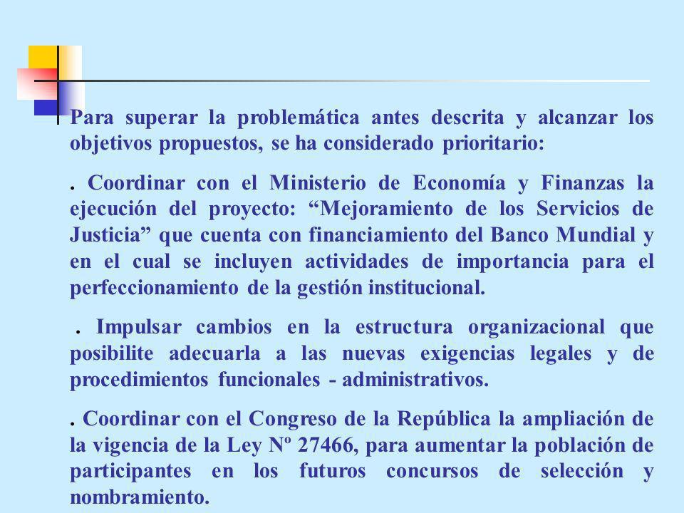 Para superar la problemática antes descrita y alcanzar los objetivos propuestos, se ha considerado prioritario:. Coordinar con el Ministerio de Econom