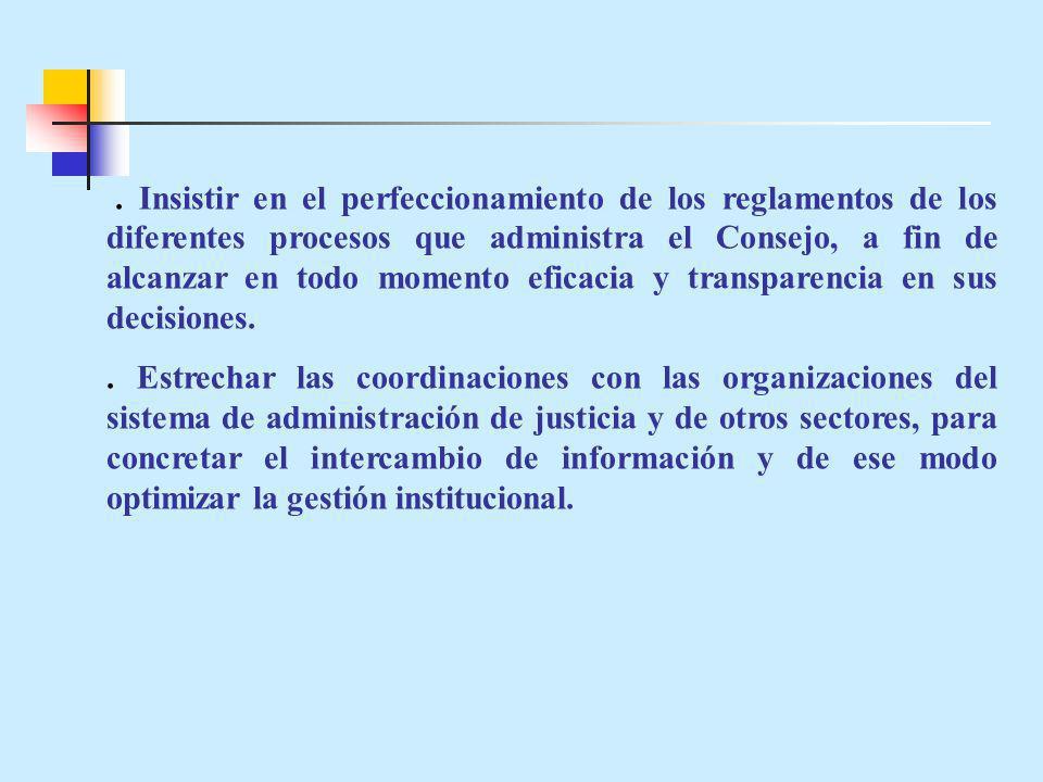 . Insistir en el perfeccionamiento de los reglamentos de los diferentes procesos que administra el Consejo, a fin de alcanzar en todo momento eficacia