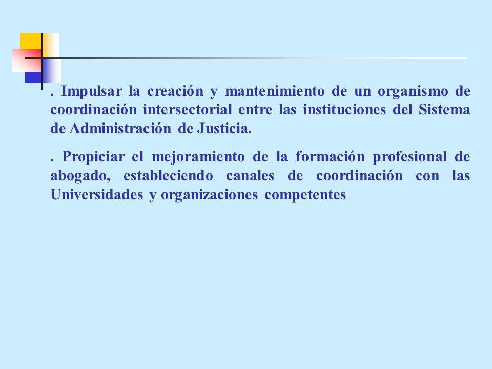 . Impulsar la creación y mantenimiento de un organismo de coordinación intersectorial entre las instituciones del Sistema de Administración de Justici