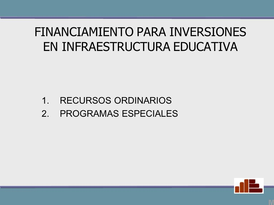 FINANCIAMIENTO PARA INVERSIONES EN INFRAESTRUCTURA EDUCATIVA 1.RECURSOS ORDINARIOS 2.PROGRAMAS ESPECIALES