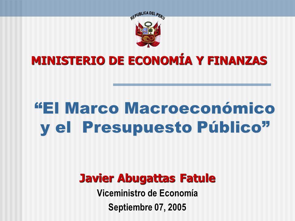 El Marco Macroeconómico y el Presupuesto Público Javier Abugattas Fatule Viceministro de Economía Septiembre 07, 2005 MINISTERIO DE ECONOMÍA Y FINANZA