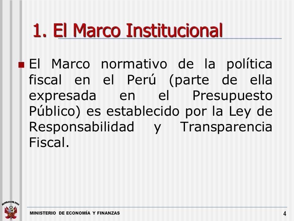 MINISTERIO DE ECONOMÍA Y FINANZAS 4 1. El Marco Institucional El Marco normativo de la política fiscal en el Perú (parte de ella expresada en el Presu