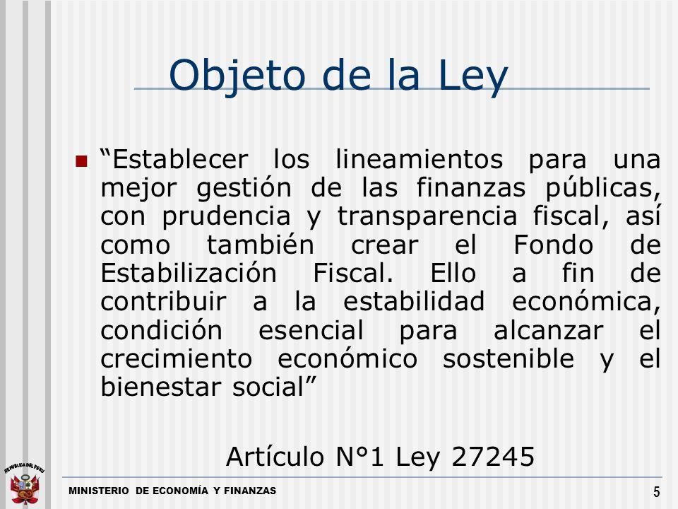MINISTERIO DE ECONOMÍA Y FINANZAS 5 Objeto de la Ley Establecer los lineamientos para una mejor gestión de las finanzas públicas, con prudencia y tran