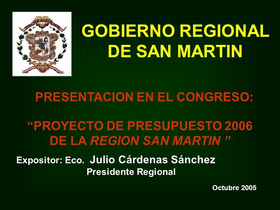 PROYECTO DE PRESUPUESTO 2006 DE LA REGION SAN MARTIN GOBIERNO REGIONAL DE SAN MARTIN Octubre 2005 Expositor: Eco.