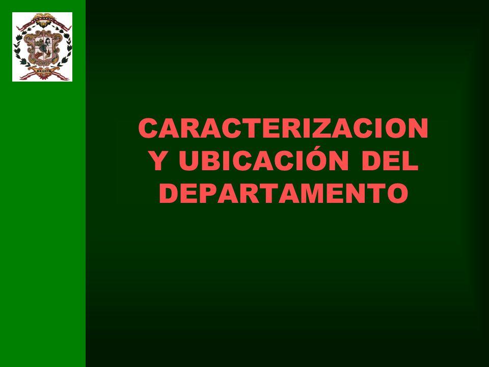 CARACTERIZACION Y UBICACIÓN DEL DEPARTAMENTO