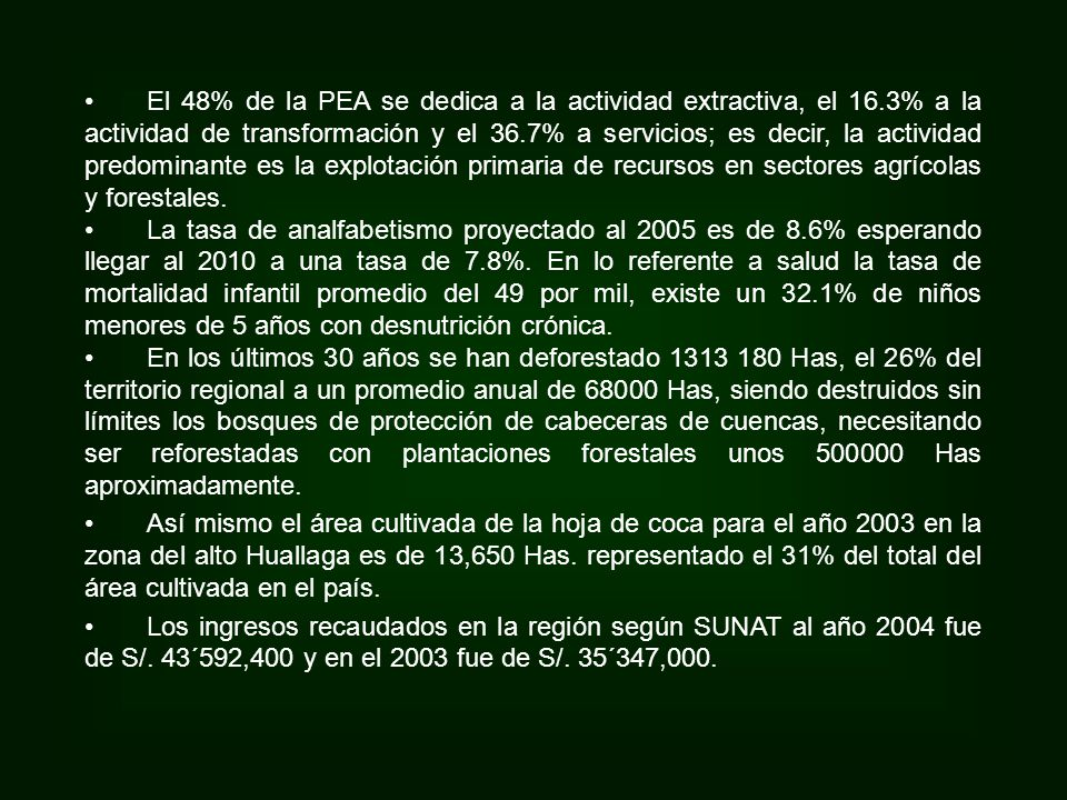 El 48% de la PEA se dedica a la actividad extractiva, el 16.3% a la actividad de transformación y el 36.7% a servicios; es decir, la actividad predominante es la explotación primaria de recursos en sectores agrícolas y forestales.