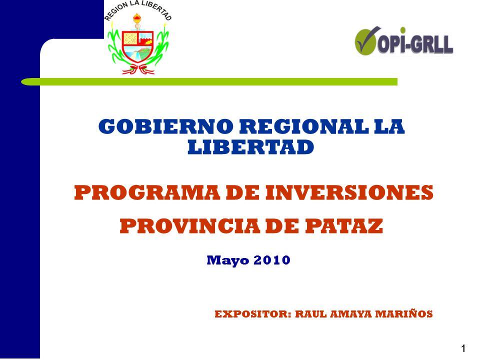 1 GOBIERNO REGIONAL LA LIBERTAD PROGRAMA DE INVERSIONES PROVINCIA DE PATAZ Mayo 2010 EXPOSITOR: RAUL AMAYA MARIÑOS