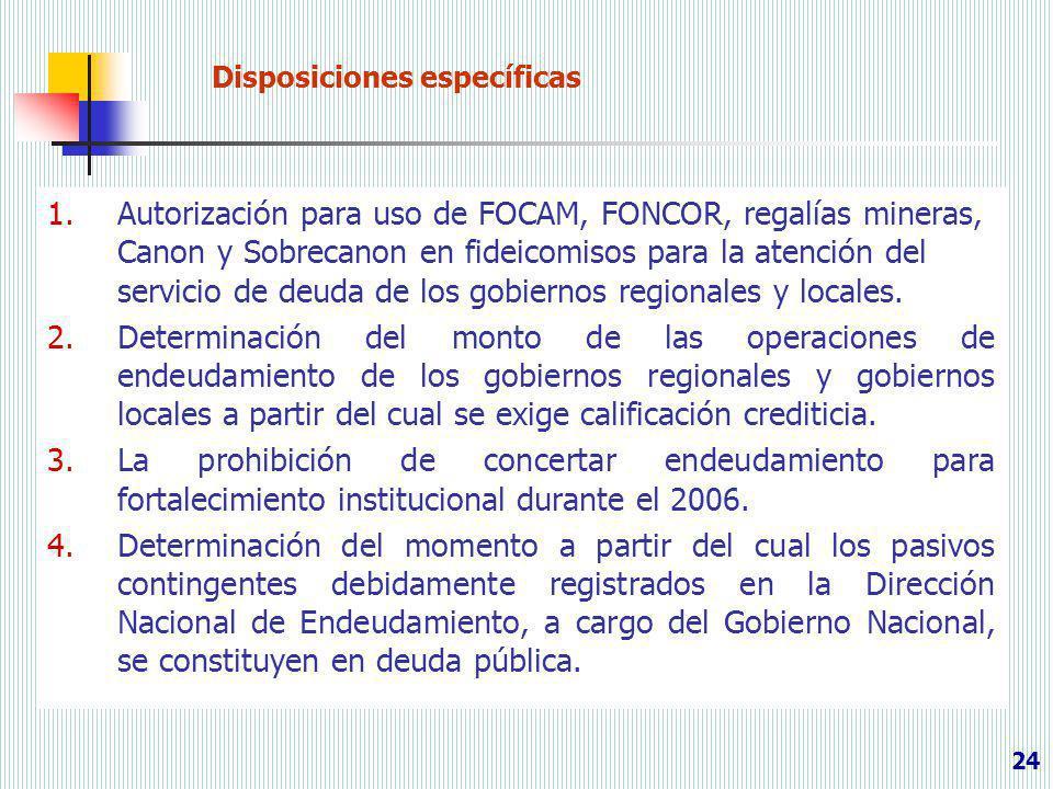 Disposiciones específicas 1.Autorización para uso de FOCAM, FONCOR, regalías mineras, Canon y Sobrecanon en fideicomisos para la atención del servicio