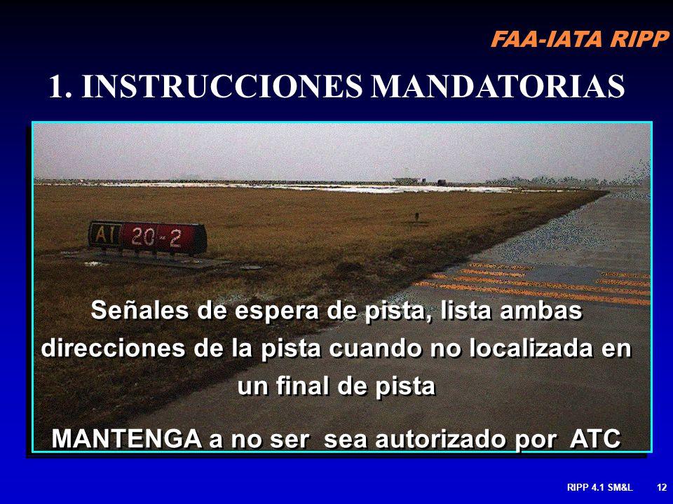 FAA-IATA RIPP RIPP 4.1 SM&L11 Típicamente localizada a la entrada de pistas cerradas o clausuradas o ingreso a caminos no permitidos a aeronaves tan s
