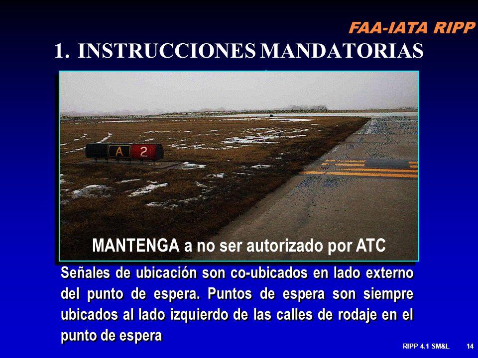 FAA-IATA RIPP RIPP 4.1 SM&L13 cont. 1.INSTRUCCIONES MANDATORIAS cont. Ubicada en el punto de espera de una pista de rodaje que intercepta otras pistas