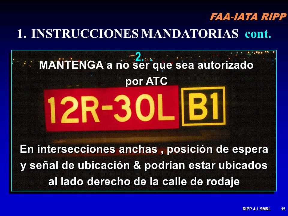 FAA-IATA RIPP RIPP 4.1 SM&L14 cont. 1.INSTRUCCIONES MANDATORIAS cont. Señales de ubicación son co-ubicados en lado externo del punto de espera. Puntos