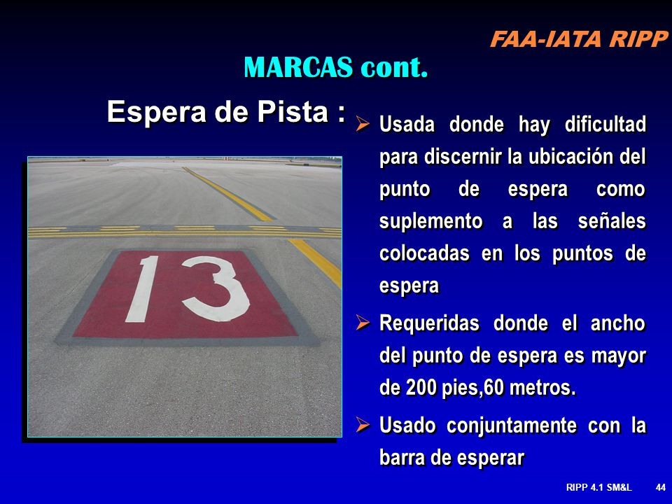 FAA-IATA RIPP RIPP 4.1 SM&L43 Marcas pintadas en la superficie usualmente suplementa señales existentes o son usadas en áreas pavimentadas grandes don