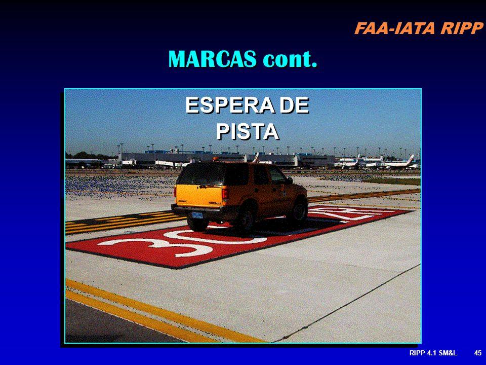 FAA-IATA RIPP RIPP 4.1 SM&L44 Espera de Pista : Usada donde hay dificultad para discernir la ubicación del punto de espera como suplemento a las señal