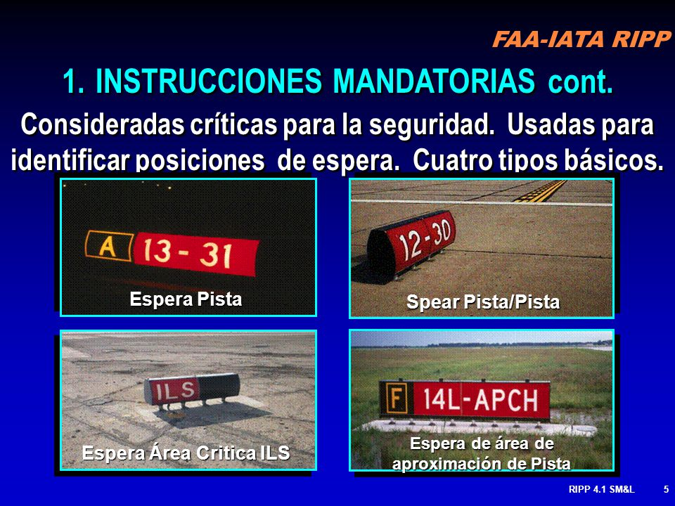 FAA-IATA RIPP RIPP 4.1 SM&L4 SEÑAL ROJA – LETRAS BLANCAS 1.INSTRUCCIONES MANDATORIAS ENTRADA A: PISTA, AREA CRITICA, O DONDE LA AERONAVE ESTA PROHIBID