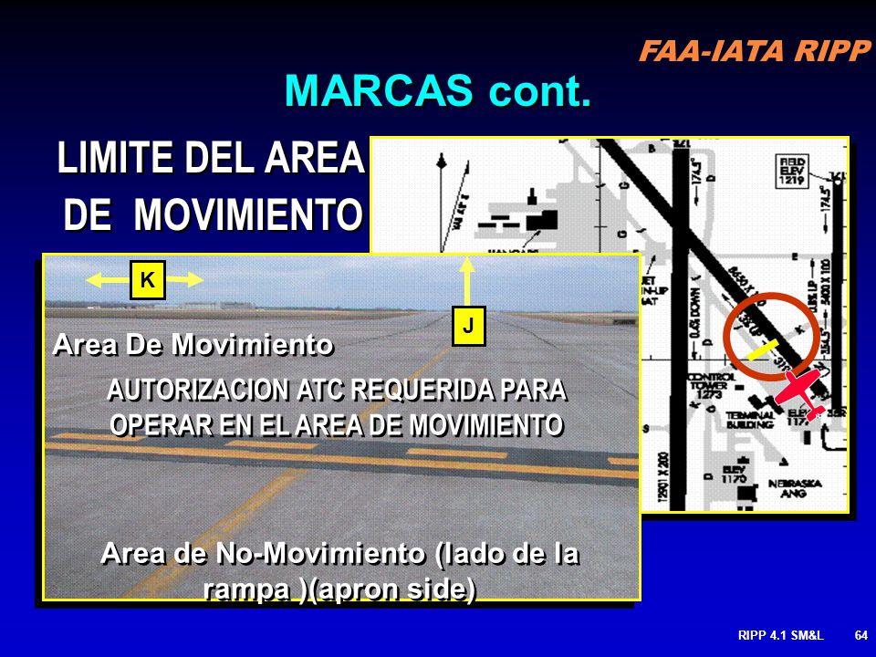 FAA-IATA RIPP RIPP 4.1 SM&L63 LIMITES DEL AREA DE MOVIMIENTO: Define El limite del área de movimiento con la de no movimiento Se deberá contar con aut