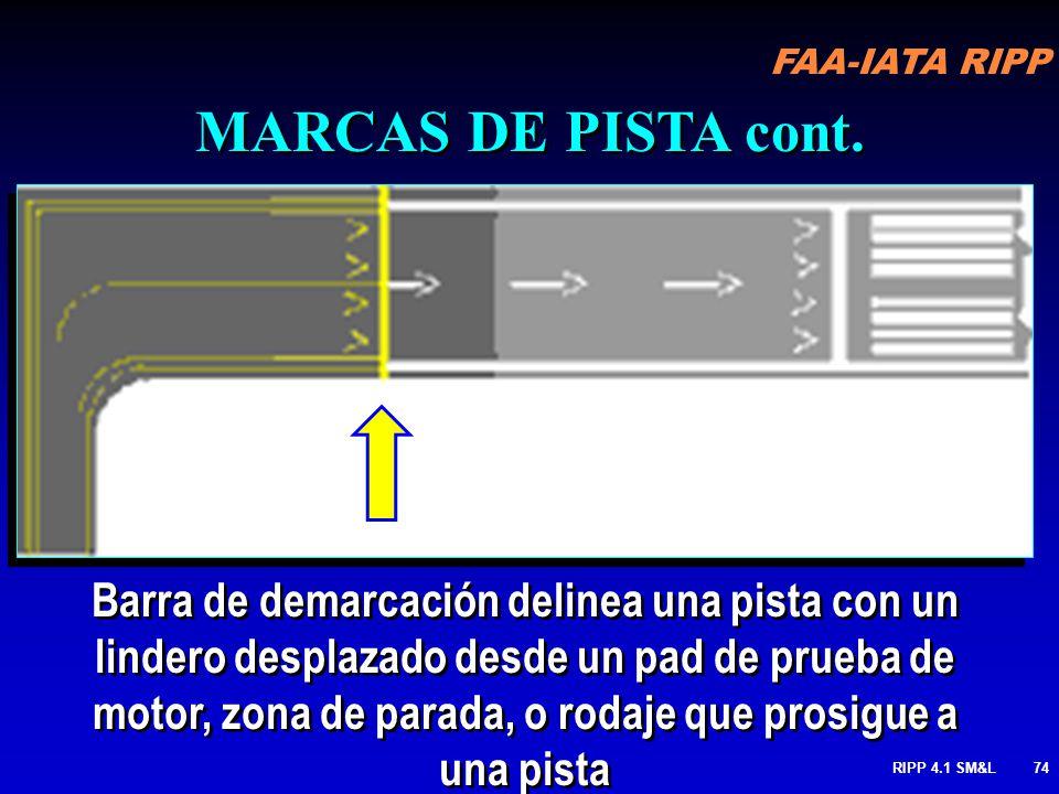 FAA-IATA RIPP RIPP 4.1 SM&L73 Marca de Barra de lindero de comienzo de la Pista utilizable para aterrizar MARCAS DE PISTA cont.