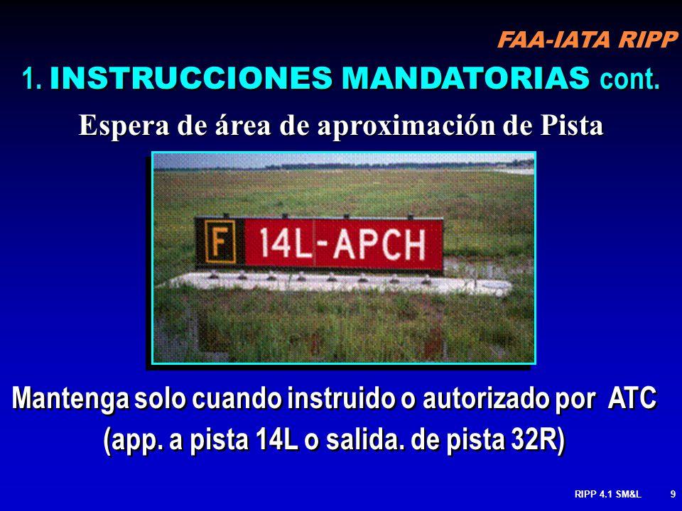 FAA-IATA RIPP RIPP 4.1 SM&L19 Posición de espera Pista / Pista Cuando pista es usada como pista de rodaje MANTENGA a no ser que sea autorizado por ATC cont.