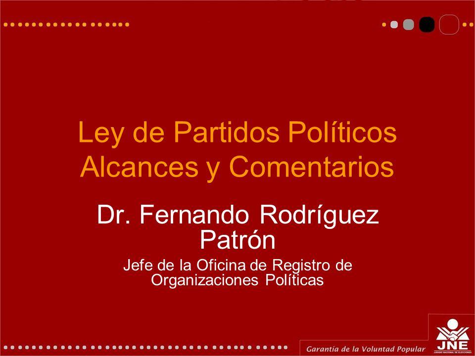 Ley de Partidos Políticos Alcances y Comentarios Dr. Fernando Rodríguez Patrón Jefe de la Oficina de Registro de Organizaciones Políticas