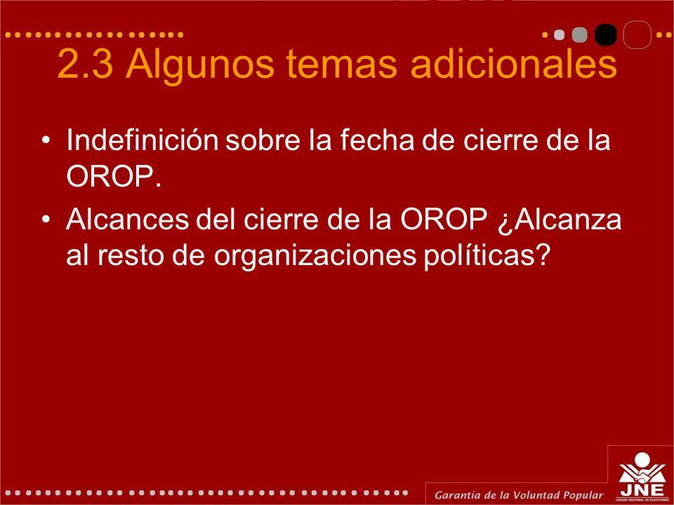 2.3 Algunos temas adicionales Indefinición sobre la fecha de cierre de la OROP. Alcances del cierre de la OROP ¿Alcanza al resto de organizaciones pol