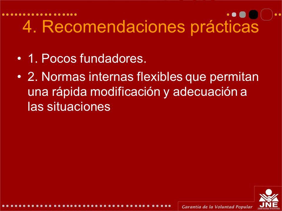 4. Recomendaciones prácticas 1. Pocos fundadores. 2. Normas internas flexibles que permitan una rápida modificación y adecuación a las situaciones