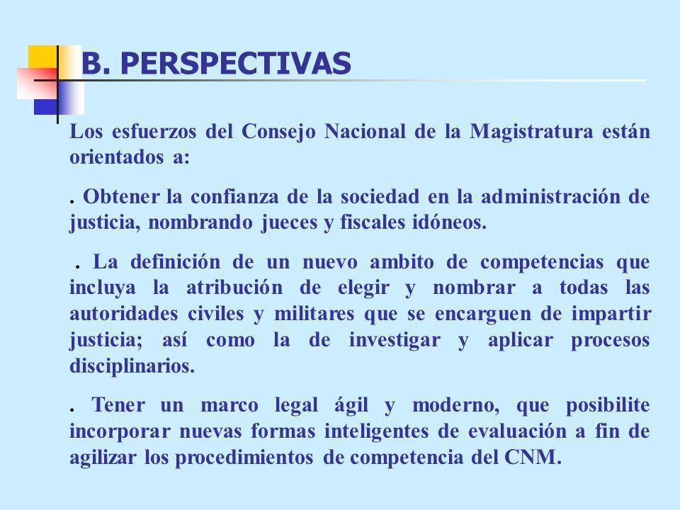 B.PERSPECTIVAS Los esfuerzos del Consejo Nacional de la Magistratura están orientados a:.