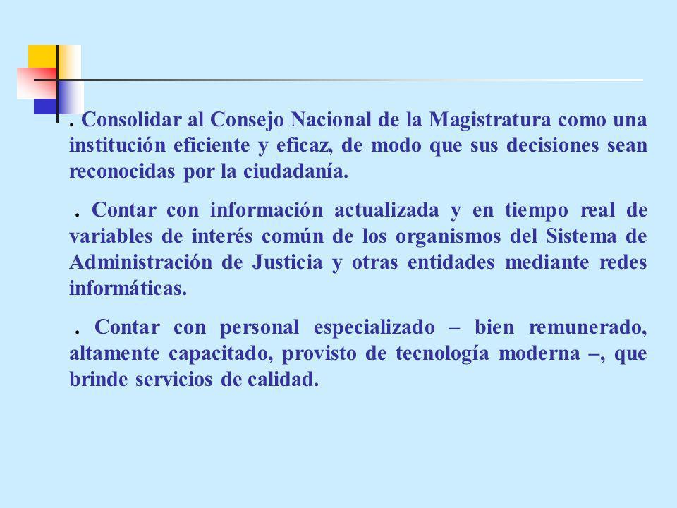 Consolidar al Consejo Nacional de la Magistratura como una institución eficiente y eficaz, de modo que sus decisiones sean reconocidas por la ciudadanía..