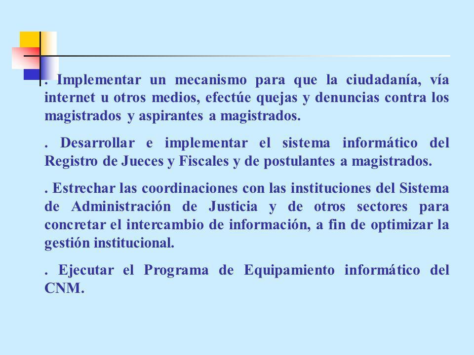 Implementar un mecanismo para que la ciudadanía, vía internet u otros medios, efectúe quejas y denuncias contra los magistrados y aspirantes a magistrados..