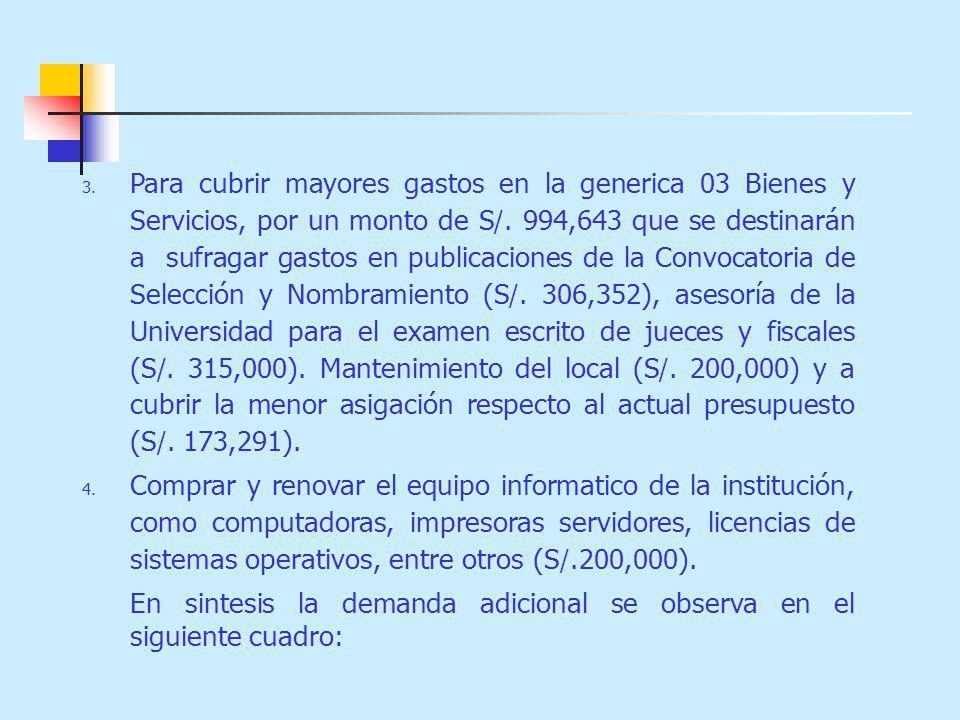 3.Para cubrir mayores gastos en la generica 03 Bienes y Servicios, por un monto de S /.