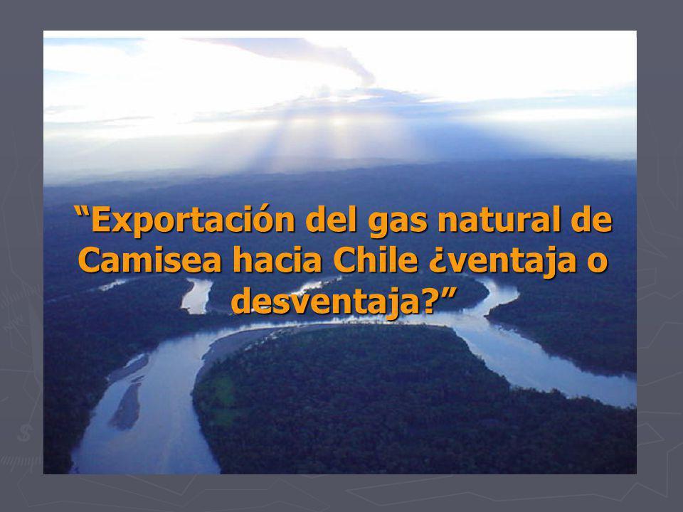 Exportación del gas natural de Camisea hacia Chile ¿ventaja o desventaja?Exportación del gas natural de Camisea hacia Chile ¿ventaja o desventaja?
