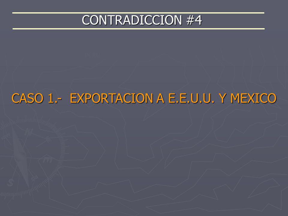 CONTRADICCION #4 PERÚ CASO 1.- EXPORTACION A E.E.U.U. Y MEXICO
