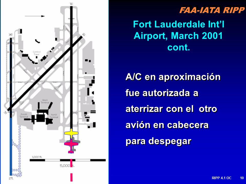 FAA-IATA RIPP RIPP 4.1 OC10 A/C en aproximación fue autorizada a aterrizar con el otro avión en cabecera para despegar Fort Lauderdale Intl Airport, March 2001 cont.