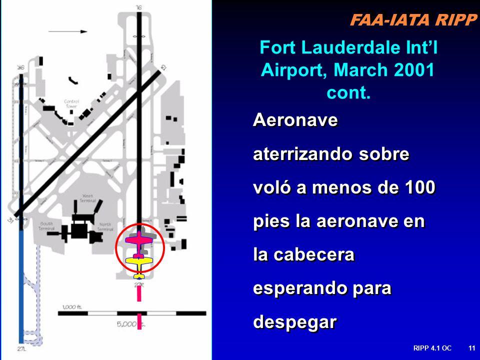 FAA-IATA RIPP RIPP 4.1 OC11 Aeronave aterrizando sobre voló a menos de 100 pies la aeronave en la cabecera esperando para despegar Fort Lauderdale Intl Airport, March 2001 cont.