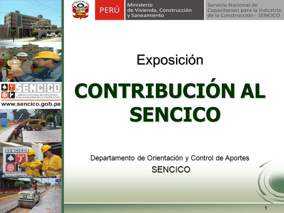 1 Exposición CONTRIBUCIÓN AL SENCICO Departamento de Orientación y Control de Aportes SENCICO SENCICO