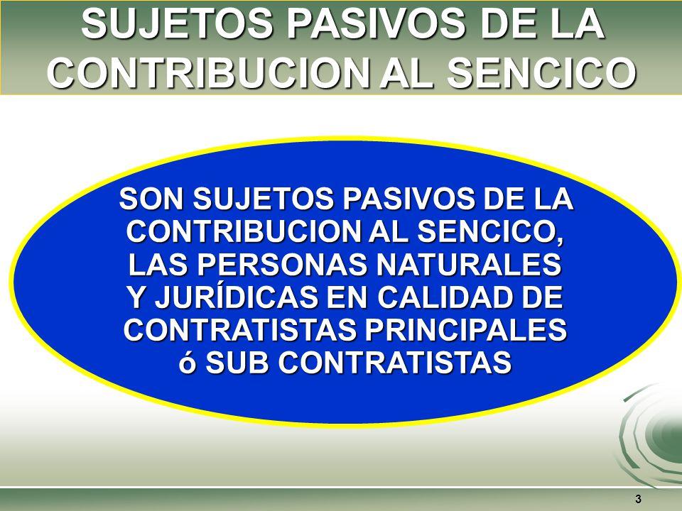 3 SON SUJETOS PASIVOS DE LA CONTRIBUCION AL SENCICO, LAS PERSONAS NATURALES Y JURÍDICAS EN CALIDAD DE CONTRATISTAS PRINCIPALES ó SUB CONTRATISTAS SUJETOS PASIVOS DE LA CONTRIBUCION AL SENCICO