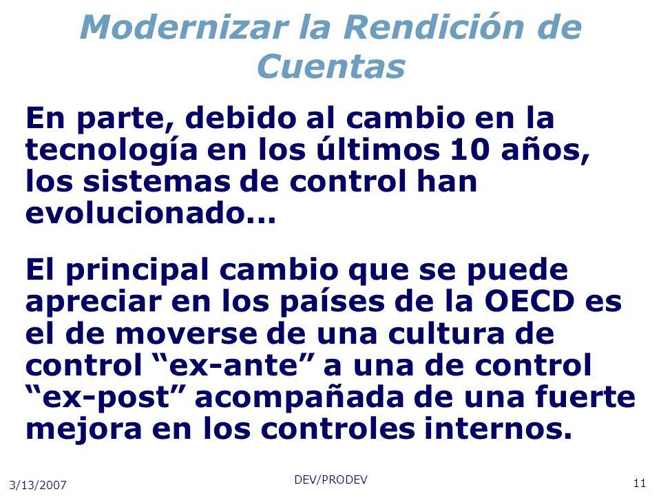 3/13/2007 DEV/PRODEV 11 Modernizar la Rendición de Cuentas En parte, debido al cambio en la tecnología en los últimos 10 años, los sistemas de control