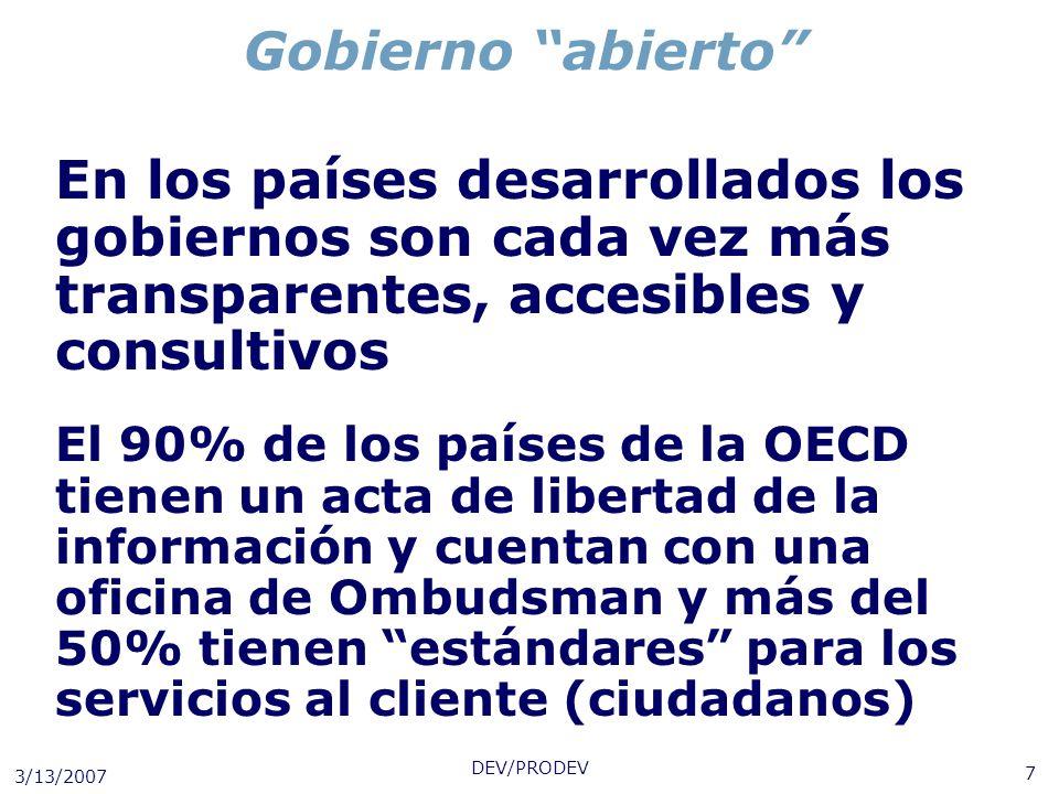 3/13/2007 DEV/PRODEV 7 Gobierno abierto En los países desarrollados los gobiernos son cada vez más transparentes, accesibles y consultivos El 90% de l