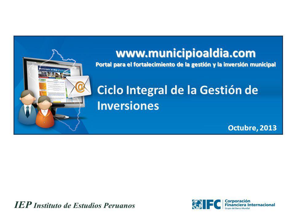 www.municipioaldia.com Portal para el fortalecimiento de la gestión y la inversión municipal Ciclo Integral de la Gestión de Inversiones Octubre, 2013 1