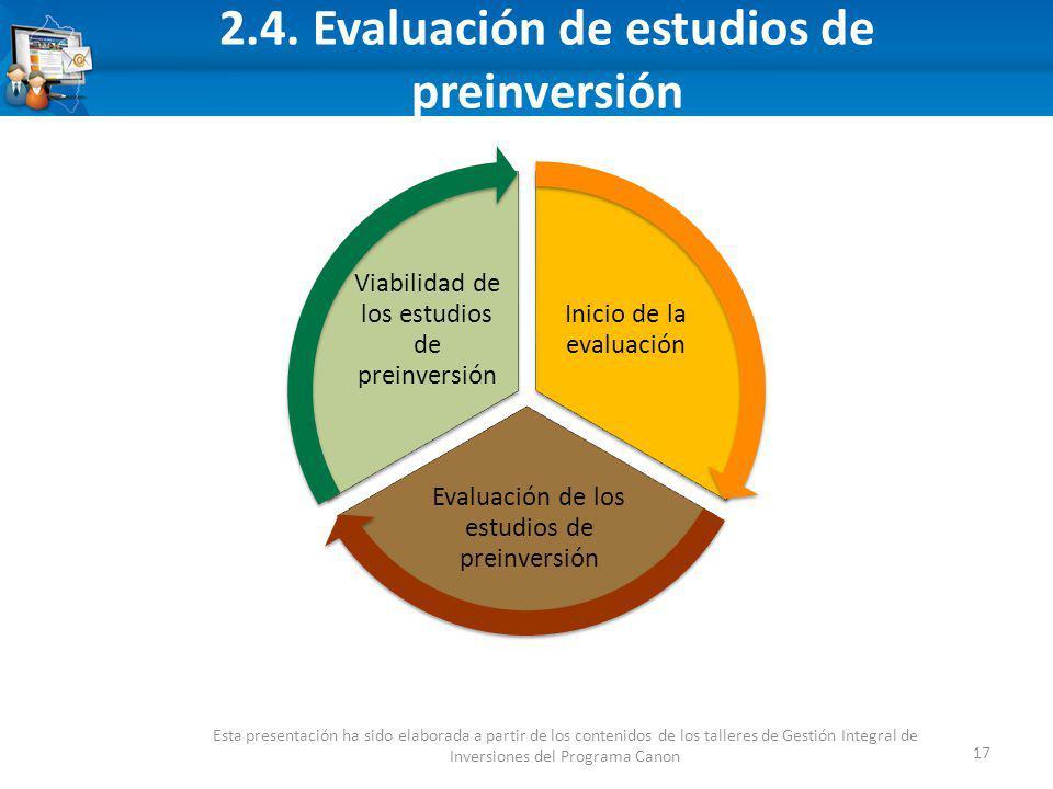 2.4. Evaluación de estudios de preinversión 17 Esta presentación ha sido elaborada a partir de los contenidos de los talleres de Gestión Integral de I