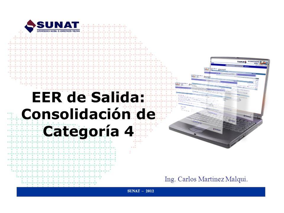 SUNAT – 2012 EER de Salida: Consolidación de Categoría 4 Ing. Carlos Martinez Malqui.