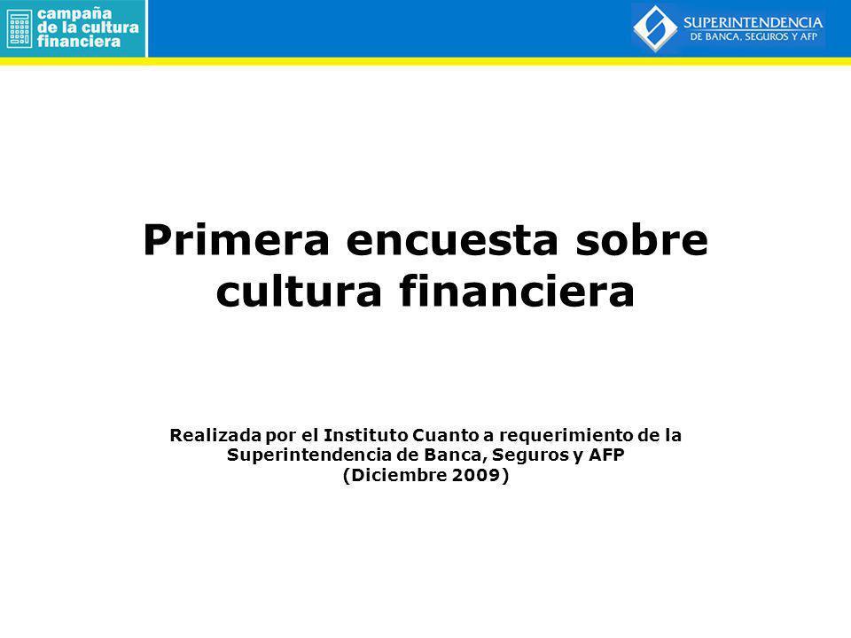 Primera encuesta sobre cultura financiera Realizada por el Instituto Cuanto a requerimiento de la Superintendencia de Banca, Seguros y AFP (Diciembre