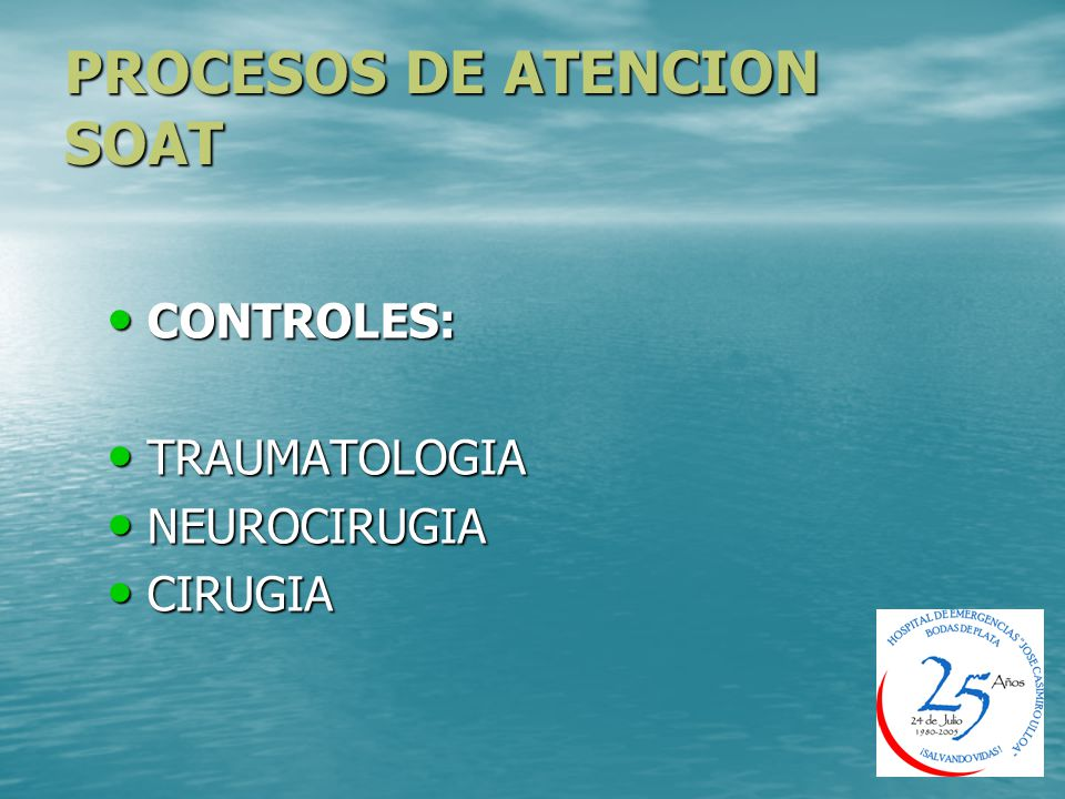 PROCESOS DE ATENCION SOAT CONTROLES: CONTROLES: TRAUMATOLOGIA TRAUMATOLOGIA NEUROCIRUGIA NEUROCIRUGIA CIRUGIA CIRUGIA