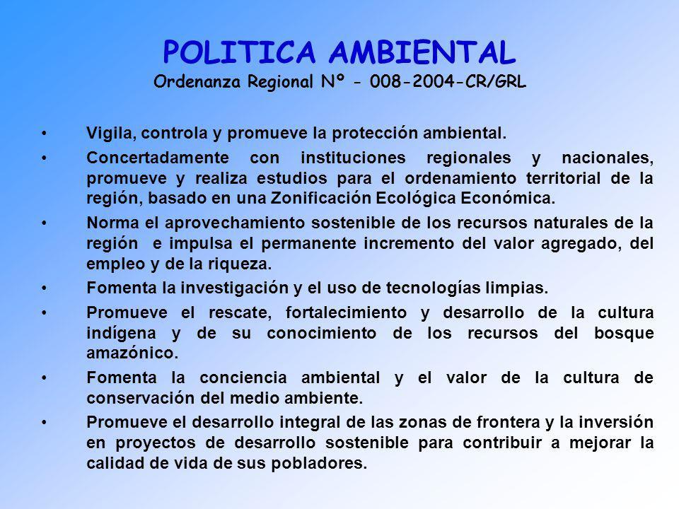 POLITICA AMBIENTAL Ordenanza Regional Nº - 008-2004-CR/GRL Vigila, controla y promueve la protección ambiental. Concertadamente con instituciones regi
