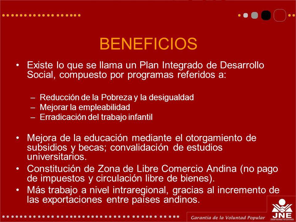 BENEFICIOS Existe lo que se llama un Plan Integrado de Desarrollo Social, compuesto por programas referidos a: –Reducción de la Pobreza y la desiguald
