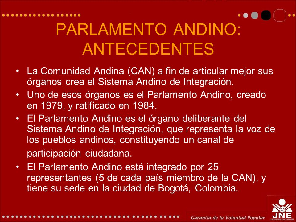 PARLAMENTO ANDINO: ANTECEDENTES La Comunidad Andina (CAN) a fin de articular mejor sus órganos crea el Sistema Andino de Integración. Uno de esos órga